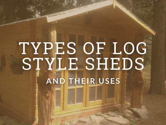 Log Style Sheds And Cabins And Their Use